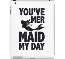 You've Mermaid My Day iPad Case/Skin