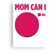 Mom Can I Canvas Print