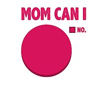 Mom Can I Photographic Print
