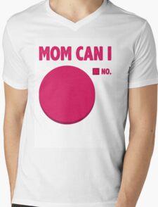 Mom Can I Mens V-Neck T-Shirt