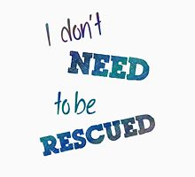 I Don't Need to Be Rescued (on light) T-Shirt