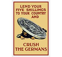 Lend Your Shillings -- Crush The Germans Photographic Print
