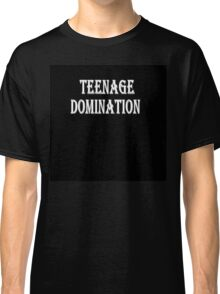 TEENAGE DOMINATION Classic T-Shirt