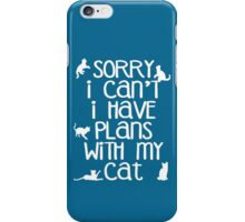 Sorry I Can't I Have Plans With My Cat iPhone Case/Skin