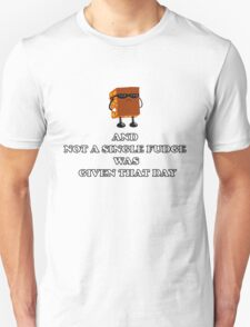 And not a Single Fudge was given that day T-Shirt