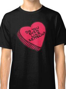 do you even like zeppelin? Classic T-Shirt