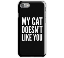 MY CAT DOESN'T LIKE YOU (Black & White) iPhone Case/Skin
