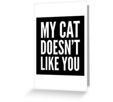 MY CAT DOESN'T LIKE YOU (Black & White) Greeting Card