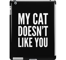 MY CAT DOESN'T LIKE YOU (Black & White) iPad Case/Skin