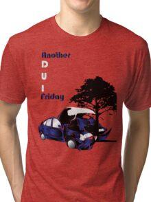 D.U.I Friday 2 Tri-blend T-Shirt