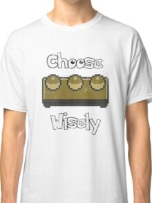 Choose Wisely for your First Time Classic T-Shirt