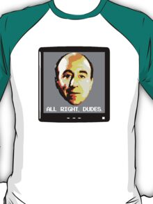 All right dudes. T-Shirt
