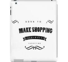 Born to make shopping iPad Case/Skin