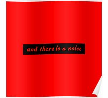 And there is a noise Poster