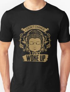 Buddha I Didn't Change I Just Woke Up T-Shirt