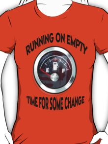 ☝ ☞ ☟ RUNNING ON EMPTY..TIME 4 SOME CHANGE.. TEE SHIRT ☝ ☞ ☟  T-Shirt