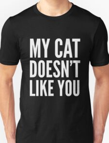 MY CAT DOESN'T LIKE YOU (Black & White) Unisex T-Shirt