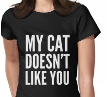 MY CAT DOESN'T LIKE YOU (Black & White) Womens Fitted T-Shirt