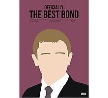 Officially the best bond - Craig! Photographic Print