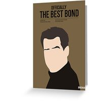 Officially the best bond - Brosnan! Greeting Card