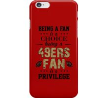 Being A Fan Is A Choice. Being A 49ers Fan Is A Privilege. iPhone Case/Skin