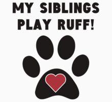 My Siblings Play Ruff One Piece - Short Sleeve