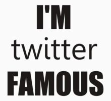 I'm Twitter Famous by NicoleLiane