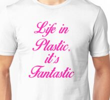 Life in plastic, it's fantastic  Unisex T-Shirt