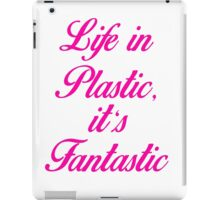 Life in plastic, it's fantastic  iPad Case/Skin