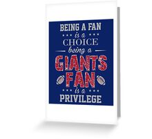 Being A Fan Is A Choice. Being A Giants Fan Is A Privilege. Greeting Card
