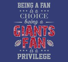 Being A Fan Is A Choice. Being A Giants Fan Is A Privilege. Unisex T-Shirt