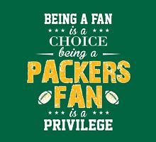 Being A Fan Is A Choice. Being A Packers Fan Is A Privilege. Unisex T-Shirt