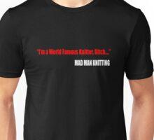 I'm a World Famous Knitter, Bitch.... Unisex T-Shirt