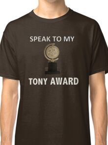 Speak to my TONY Award Classic T-Shirt
