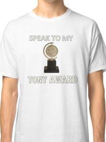Speak to my TONY Award Classic T-Shirt