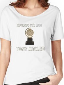 Speak to my TONY Award Women's Relaxed Fit T-Shirt