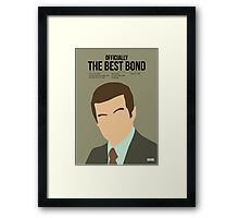 Officially the best bond - Moore! Framed Print