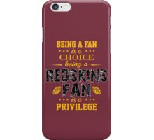 Being A Fan Is A Choice. Being A Redskins Fan Is A Privilege. iPhone Case/Skin