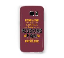 Being A Fan Is A Choice. Being A Redskins Fan Is A Privilege. Samsung Galaxy Case/Skin
