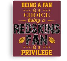Being A Fan Is A Choice. Being A Redskins Fan Is A Privilege. Canvas Print