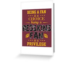 Being A Fan Is A Choice. Being A Redskins Fan Is A Privilege. Greeting Card