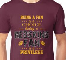 Being A Fan Is A Choice. Being A Redskins Fan Is A Privilege. Unisex T-Shirt