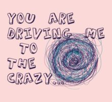 You are driving me to the crazy... Kids Tee