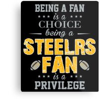 Being A Fan Is A Choice. Being A Steelers Fan Is A Privilege. Metal Print