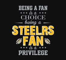 Being A Fan Is A Choice. Being A Steelers Fan Is A Privilege. Unisex T-Shirt