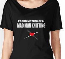 Proud Mother of a Mad Man Knitting Women's Relaxed Fit T-Shirt