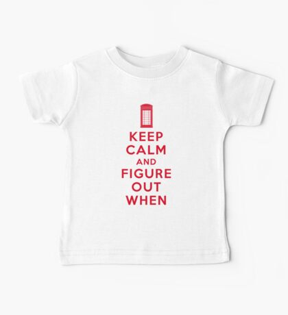 Keep Calm and Figure Out When (light t-shirt) Baby Tee