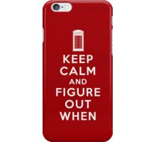 Keep Calm and Figure Out When (light t-shirt) iPhone Case/Skin