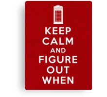 Keep Calm and Figure Out When (light t-shirt) Canvas Print