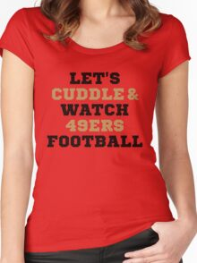 Lets Cuddle And Watch 49ers Football. Women's Fitted Scoop T-Shirt